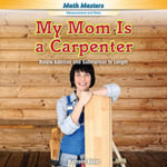 My Mom Is a Carpenter : Relate Addition and Subtraction to Length - Maryann Baker