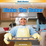 Blake the Baker : Develop Understanding of Fractions and Numbers - Ada Quinlivan