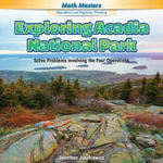 Exploring Acadia National Park : Solve Problems Involving the Four Operations - Jonathan Juszkiewicz