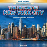 The History of New York City : Understand Properties of Multiplication - Katie White