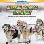 Alaskan Iditarod Adventure : Represent and Solve Problems Involving Multiplication - Wendy Strout