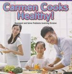 Carmen Cooks Healthy! : Represent and Solve Problems Involving Division - Martin Chilson