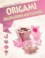 Origami Decorations and Flowers : Everything Origami - Matthew Gardiner