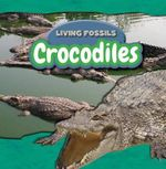 Crocodiles : Living Fossils - Therese Shea