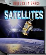 Satellites : Objects in Space - Ruth Owen