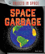 Space Garbage : Objects in Space - Ruth Owen