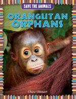 Orangutan Orphans - Clare Hibbert