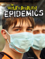 The World's Deadliest Epidemics - Claire Henry