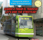 Vamos a Tomar El Tranvia! / Let's Ride the Streetcar! - Elisa Peters