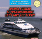 Vamos a Tomar El Transbordador! / Let's Take the Ferry! - Elisa Peters