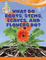 What Do Roots, Stems, Leaves, and Flowers Do? - Ruth Owen