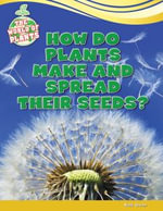 How Do Plants Make and Spread Their Seeds? - Ruth Owen