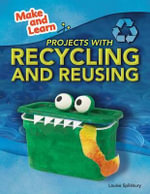Projects with Recycling and Reusing - Louise Spilsbury