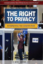 The Right to Privacy : Interpreting the Constitution - Bitsy Kemper