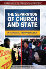 The Separation of Church and State : Interpreting the Constitution - Jason Porterfield