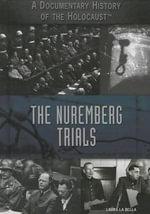 The Nuremberg Trials : Documentary History of the Holocaust - Laura La Bella