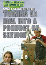 Smart Strategies for Turning an Idea Into a Product or Service - Jennifer Swanson