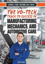The Vo-Tech Track to Success in Manufacturing, Mechanics, and Automotive Care - Joe Craig