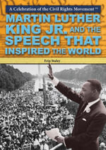 Martin Luther King Jr. and the Speech That Inspired the World - Erin Staley