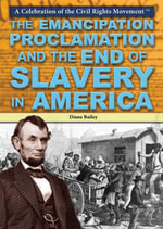 The Emancipation Proclamation and the End of Slavery in America - Diane Bailey