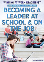 Step-by-Step Guide to Becoming a Leader at School & on the Job - Jeri Freedman