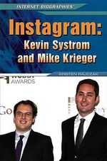 Instagram : Kevin Systrom and Mike Krieger - Kristen Rajczak
