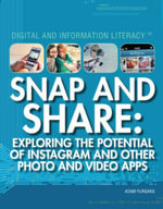 Snap and Share : Exploring the Potential of Instagram and Other Photo and Video Apps - Adam Furgang