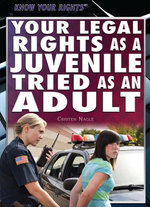 Your Legal Rights as a Juvenile Tried as an Adult - Cristen Nagle