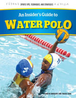 An Insider's Guide to Water Polo - Kenneth Zahensky