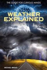 Weather Explained : Guide for Curious Minds - Michael Bright