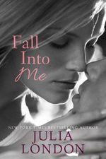 Fall Into Me - Julia London