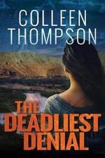The Deadliest Denial - Colleen Thompson