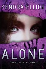 Alone : Bone Secrets Novels   - Kendra Elliot