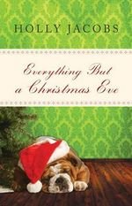 Everything But a Christmas Eve - Holly Jacobs