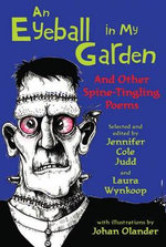 An Eyeball in My Garden : And Other Spine-Tingling Poems - Laura Wynkoop (Editor)