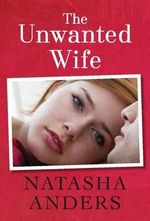 The Unwanted Wife - Natasha Anders