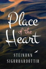 Place of the Heart - Steinunn Sigurdardottir