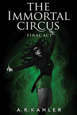The Immortal Circus : Final ACT - A R Kahler