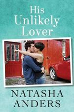 His Unlikely Lover - Natasha Anders