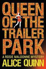 Queen of the Trailer Park : Rosie Maldonne's World - Alice Quinn