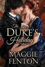 The Duke's Holiday : Regency Romp Trilogy - Maggie Fenton