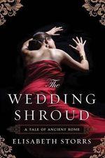 The Wedding Shroud : Tale of Ancient Rome - Elisabeth Storrs