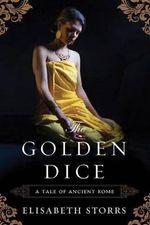 The Golden Dice : Tale of Ancient Rome - Elisabeth Storrs
