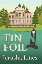 Tin Foil : Imogene Museum Mystery - Jerusha Jones