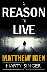 A Reason to Live : Marty Singer Mystery - Matthew Iden