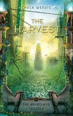 The Harvest : Heartland Trilogy - Chuck Wendig