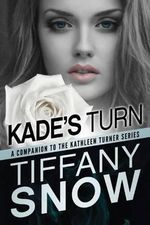 Kade's Turn : Kathleen Turner - Tiffany Snow