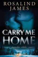 Carry Me Home : Paradise, Idaho - Rosalind James