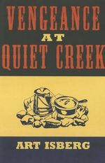 Vengeance at Quiet Creek - Art Isberg