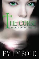The Curse : Breath of Yesterday - Emily Bold